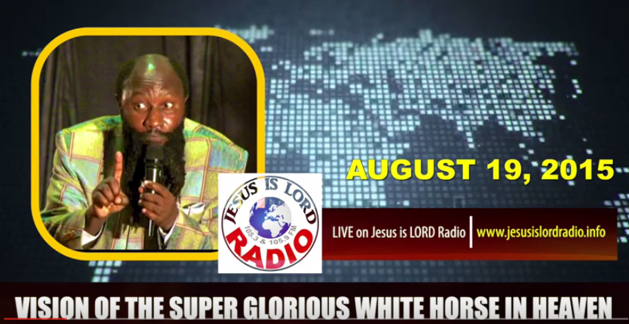 VISION OF THE SUPER GLORIOUS WHITE HORSE IN HEAVEN - PROPHET DR. OWUOR-August-18-2015